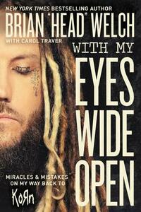 "With My Eyes Wide Open: Miracles and Mistakes on My Way Back to KoRn - Brian ""Head"" Welch - cover"