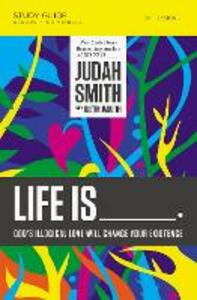 Life Is _____ Study Guide: God's Illogical Love Will Change Your Existence - Judah Smith - cover