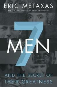 Seven Men: And the Secret of Their Greatness - Eric Metaxas - cover