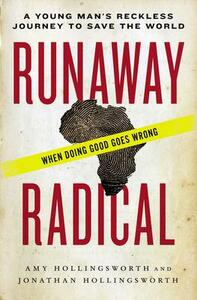 Runaway Radical: A Young Man's Reckless Journey to Save the World - Amy Hollingsworth,Jonathan Edward Hollingsworth - cover