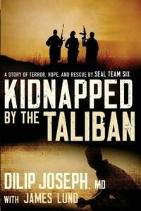 Kidnapped by the Taliban International Edition: A Story of Terror, Hope, and Rescue by Seal Team Six - Dilip Joseph - cover