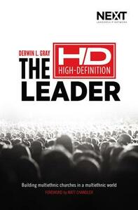 The High Definition Leader: Building Multiethnic Churches in a Multiethnic World - Derwin L. Gray - cover