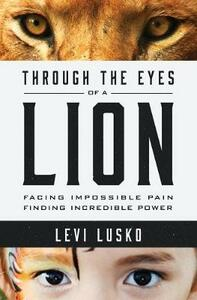Through the Eyes of a Lion: Facing Impossible Pain, Finding Incredible Power - Levi Lusko - cover