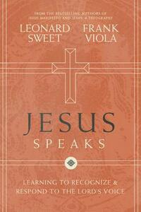 Jesus Speaks: Learning to Recognize and Respond to the Lord's Voice - Leonard Sweet,Frank Viola - cover