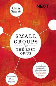 Small Groups for the Rest of Us: How to Design Your Small Groups System to Reach the Fringes - Chris Surratt - cover