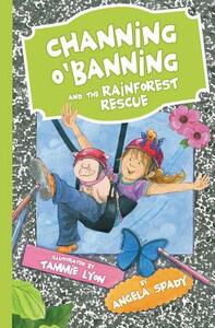 Channing O'Banning and the Rainforest Rescue - Angela Spady - cover