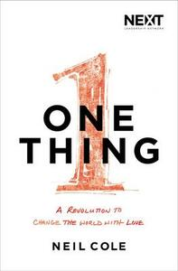One Thing: A Revolution to Change the World with Love - Neil Cole - cover