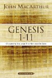 Genesis 1 to 11: Creation, Sin, and the Nature of God - John F. MacArthur - cover