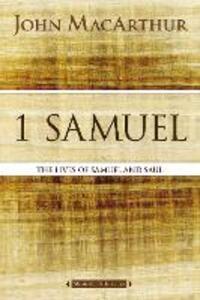 1 Samuel: The Lives of Samuel and Saul - John F. MacArthur - cover
