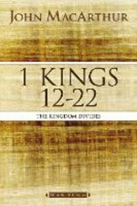 1 Kings 12 to 22: The Kingdom Divides - John F. MacArthur - cover