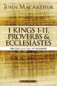 1 Kings 1 to 11, Proverbs, and Ecclesiastes: The Rise and Fall of Solomon - John F. MacArthur - cover