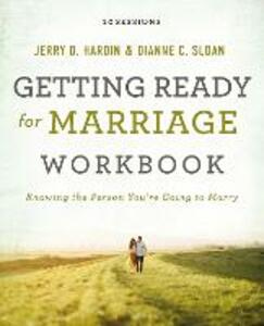 Getting Ready for Marriage Workbook: Knowing the Person You're Going to Marry - Dianne C. Sloan,Jerry Hardin - cover
