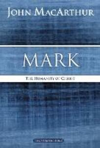 Mark: The Humanity of Christ - John F. MacArthur - cover