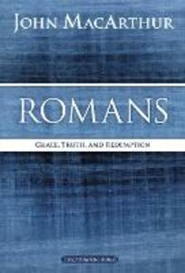 Romans: Grace, Truth, and Redemption - John F. MacArthur - cover