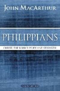 Philippians: Christ, the Source of Joy and Strength - John F. MacArthur - cover