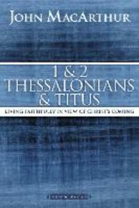 1 and 2 Thessalonians and Titus: Living Faithfully in View of Christ's Coming - John F. MacArthur - cover