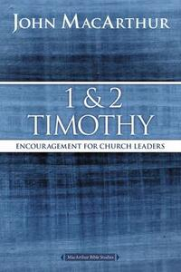 1 and 2 Timothy: Encouragement for Church Leaders - John F. MacArthur - cover