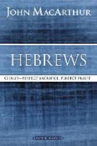 Hebrews: Christ: Perfect Sacrifice, Perfect Priest - John F. MacArthur - cover