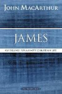 James: Guidelines for a Happy Christian Life - John F. MacArthur - cover