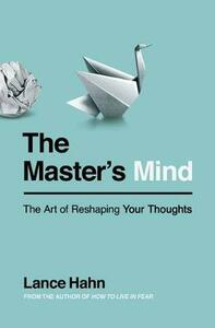 The Master's Mind: The Art of Reshaping Your Thoughts - Lance Hahn - cover