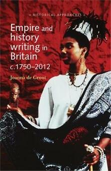 Empire and History Writing in Britain C.1750-2012 - Joanna de Groot - cover
