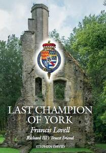 Last Champion of York: Francis Lovell, Richard III's Truest Friend - Stephen David - cover