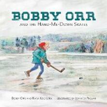 Bobby Orr And The Hand-me-down Skates - Kara Kootstra,Bobby Orr,Jennifer Phelan - cover