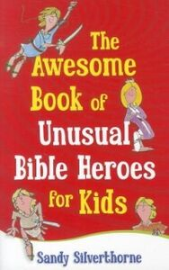 Libro in inglese The Awesome Book of Unusual Bible Heroes for Kids  - Sandy Silverthorne