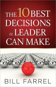 Libro in inglese The 10 Best Decisions a Leader Can Make: Proven Strategies to Increase Your Effectiveness  - Bill Farrel