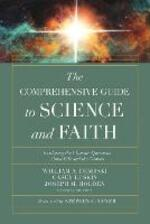 The Comprehensive Guide to Science and Faith: Exploring the Ultimate Questions About Life and the Cosmos