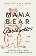 Mama Bear Apologetics (R) Guide to Sexuality: Empowering Your Kids to Understand and Live Out God's Design
