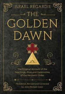 The Golden Dawn: The Original Account of the Teachings, Rites, and Ceremonies of the Hermetic Order - Israel Regardie,John Michael Greer - cover