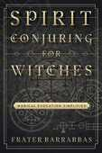 Libro in inglese Spirit Conjuring for Witches: Magical Evocation Simplified Frater Barrabbas