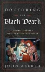 Doctoring the Black Death: Medieval Europe's Medical Response to Plague