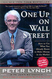 One Up On Wall Street: How To Use What You Already Know To Make Money In The Market - Peter Lynch - cover