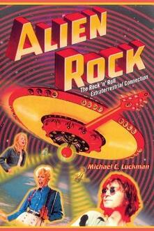 Alien Rock: The Rock 'n' Roll Extraterrestrial Connection - Michael Luckman - cover