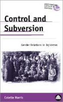 Control and Subversion: Gender Relations in Tajikistan - Colette Harris - cover