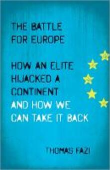 The Battle for Europe: How an Elite Hijacked a Continent - and How we Can Take it Back - Thomas Fazi - cover