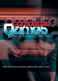 Computer Games: Text, Narrative and Play - Diane Carr,David Buckingham,Andrew Burn - cover
