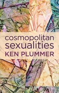 Cosmopolitan Sexualities: Hope and the Humanist Imagination - Ken Plummer - cover