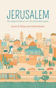 Jerusalem: The Spatial Politics of a Divided Metropolis - Anne B. Shlay,Gillad Rosen - cover