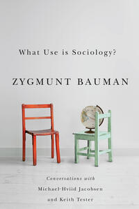 What Use is Sociology?: Conversations with Michael Hviid Jacobsen and Keith Tester - Zygmunt Bauman,Michael Hviid Jacobsen,Keith Tester - cover