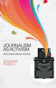 Journalism as Activism: Recoding Media Power - Adrienne Russell - cover