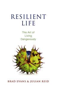 Resilient Life: The Art of Living Dangerously - Brad Evans,Julian Reid - cover