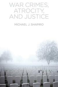 War Crimes, Atrocity and Justice - Michael J. Shapiro - cover