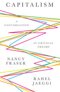 Capitalism: A Conversation in Critical Theory - Nancy Fraser,Rahel Jaeggi - cover