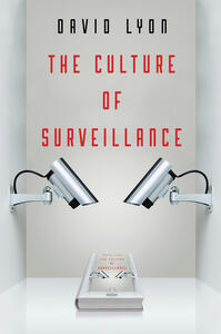 The Culture of Surveillance: Watching as a Way of Life - David Lyon - cover