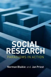 Social Research: Paradigms in Action - Norman Blaikie,Jan Priest - cover