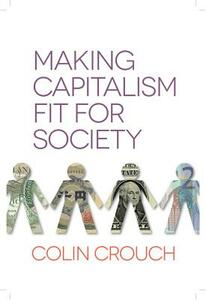 Making Capitalism Fit For Society - Colin Crouch - cover