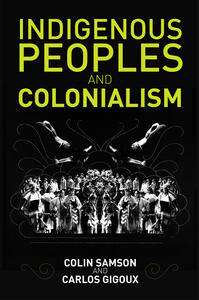 Indigenous Peoples and Colonialism: Global Perspectives - Colin Samson,Carlos Gigoux - cover